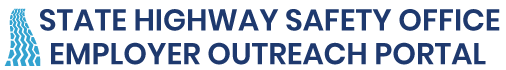 State Highway Safety Office Employer Outreach Portal